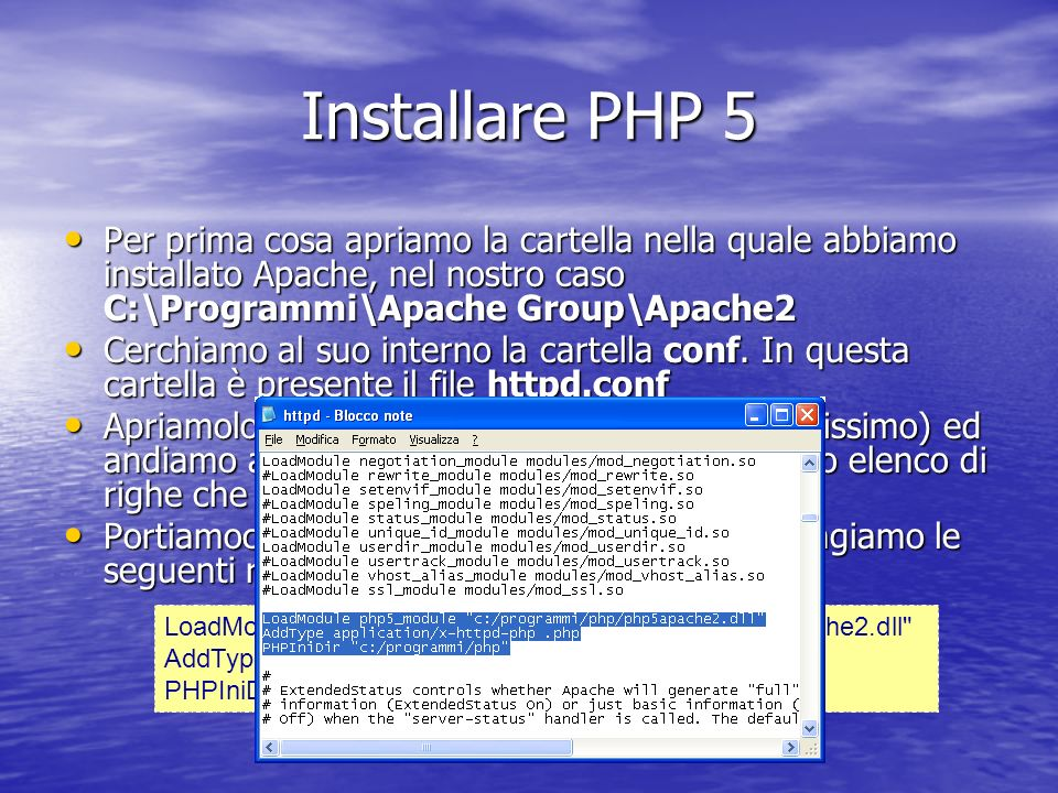 Installare PHP 5 Per prima cosa apriamo la cartella nella quale abbiamo installato Apache, nel nostro caso C:\Programmi\Apache Group\Apache2.