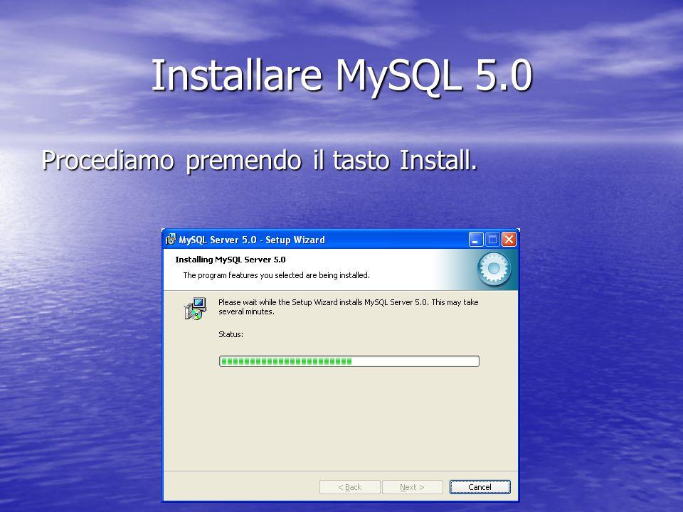Installare MySQL 5.0 Procediamo premendo il tasto Install.