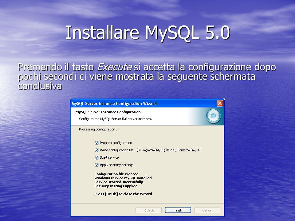 Installare MySQL 5.0 Premendo il tasto Execute si accetta la configurazione dopo pochi secondi ci viene mostrata la seguente schermata conclusiva.