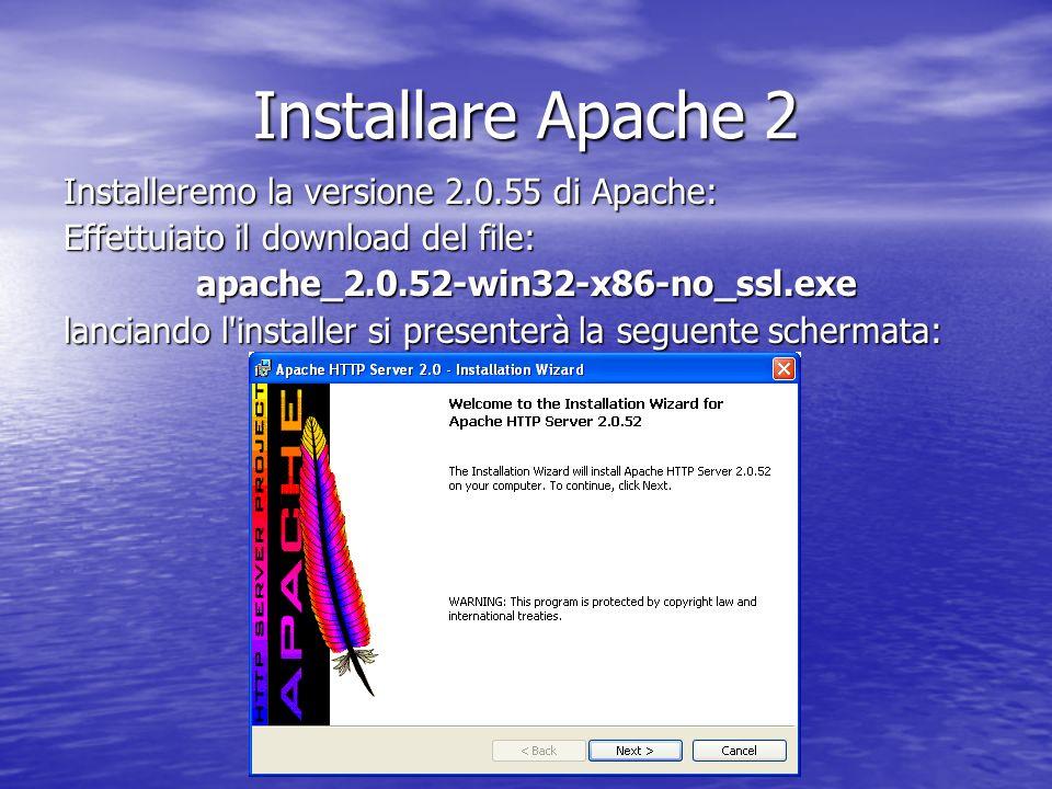 Installare Apache 2 Installeremo la versione 2.0.55 di Apache: