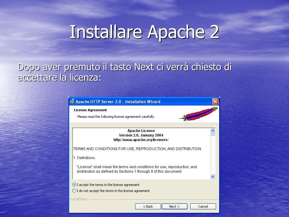 Installare Apache 2 Dopo aver premuto il tasto Next ci verrà chiesto di accettare la licenza: