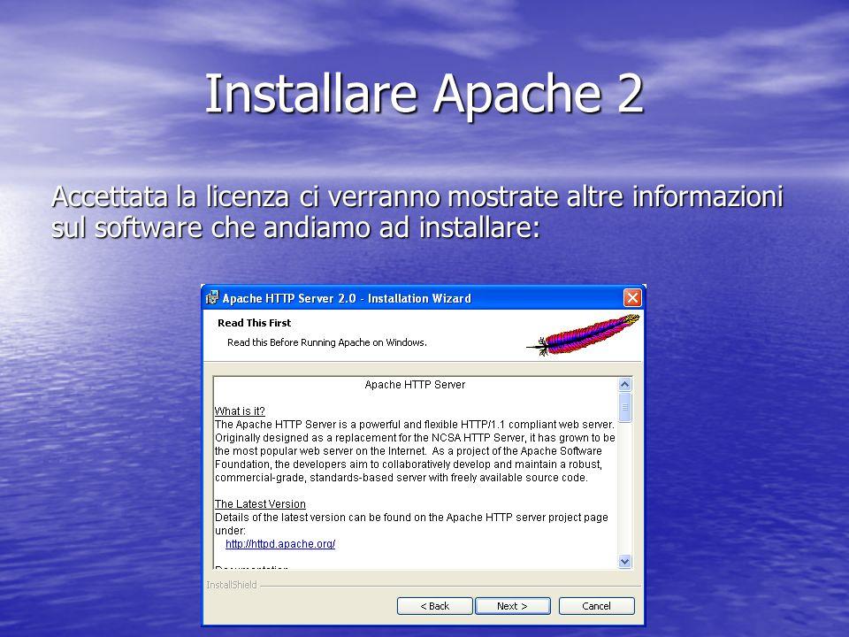 Installare Apache 2 Accettata la licenza ci verranno mostrate altre informazioni sul software che andiamo ad installare: