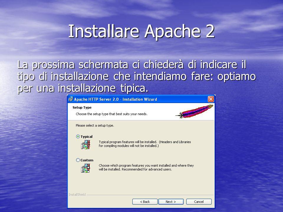Installare Apache 2La prossima schermata ci chiederà di indicare il tipo di installazione che intendiamo fare: optiamo per una installazione tipica.
