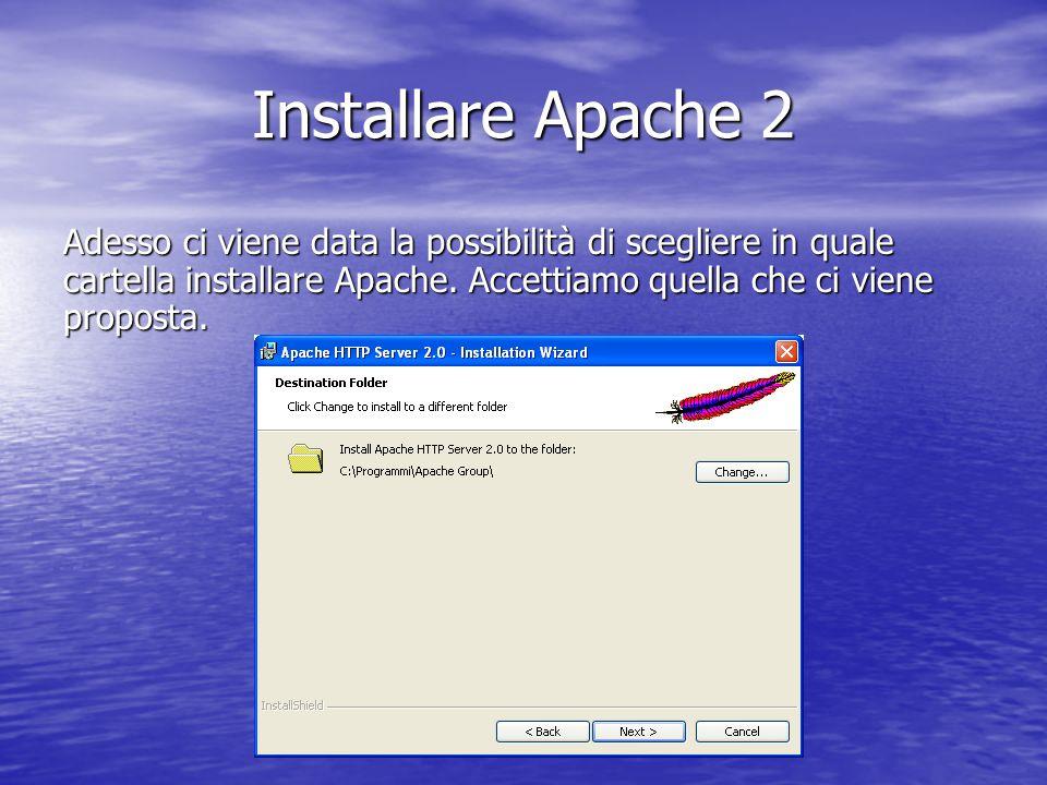 Installare Apache 2 Adesso ci viene data la possibilità di scegliere in quale cartella installare Apache.