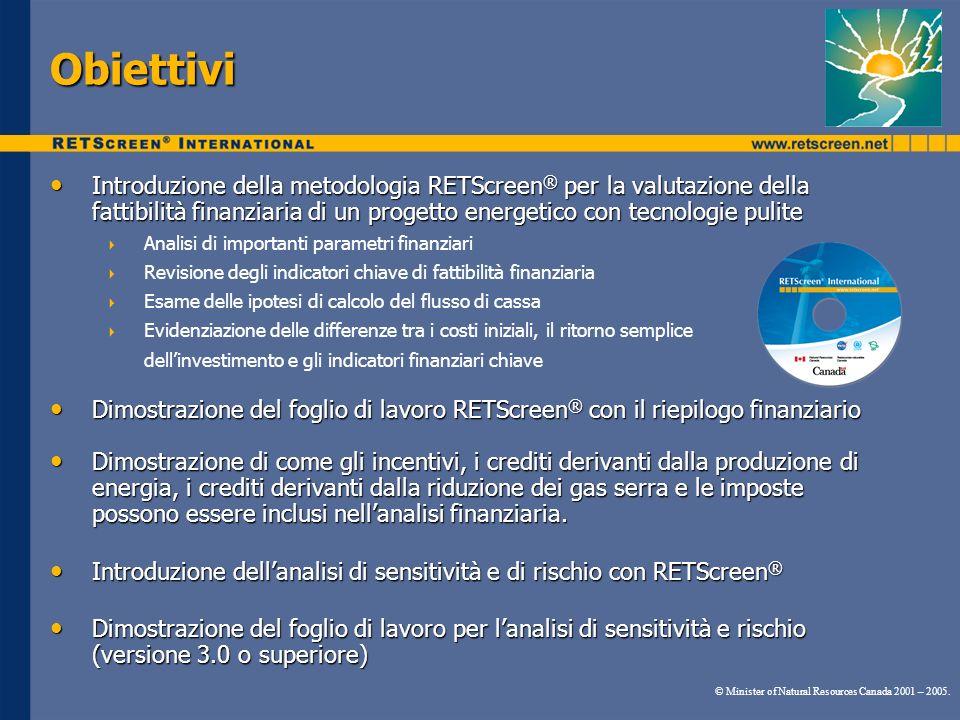 Obiettivi Introduzione della metodologia RETScreen® per la valutazione della fattibilità finanziaria di un progetto energetico con tecnologie pulite.