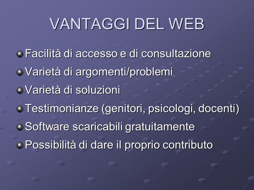 VANTAGGI DEL WEB Facilità di accesso e di consultazione
