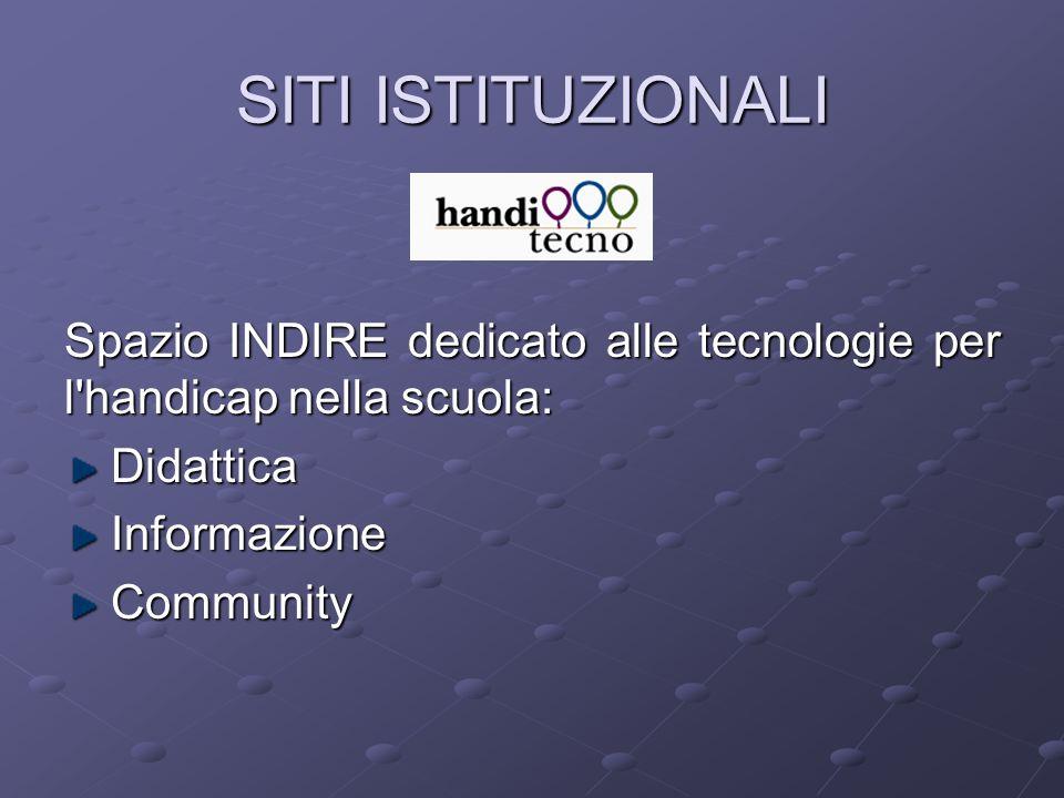 SITI ISTITUZIONALI Spazio INDIRE dedicato alle tecnologie per l handicap nella scuola: Didattica. Informazione.