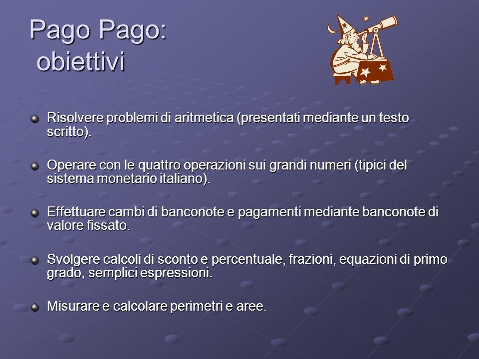 Pago Pago: obiettivi Risolvere problemi di aritmetica (presentati mediante un testo scritto).