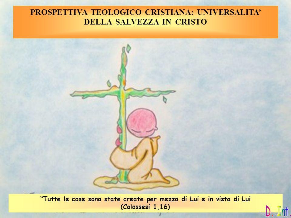 PROSPETTIVA TEOLOGICO CRISTIANA: UNIVERSALITA' DELLA SALVEZZA IN CRISTO