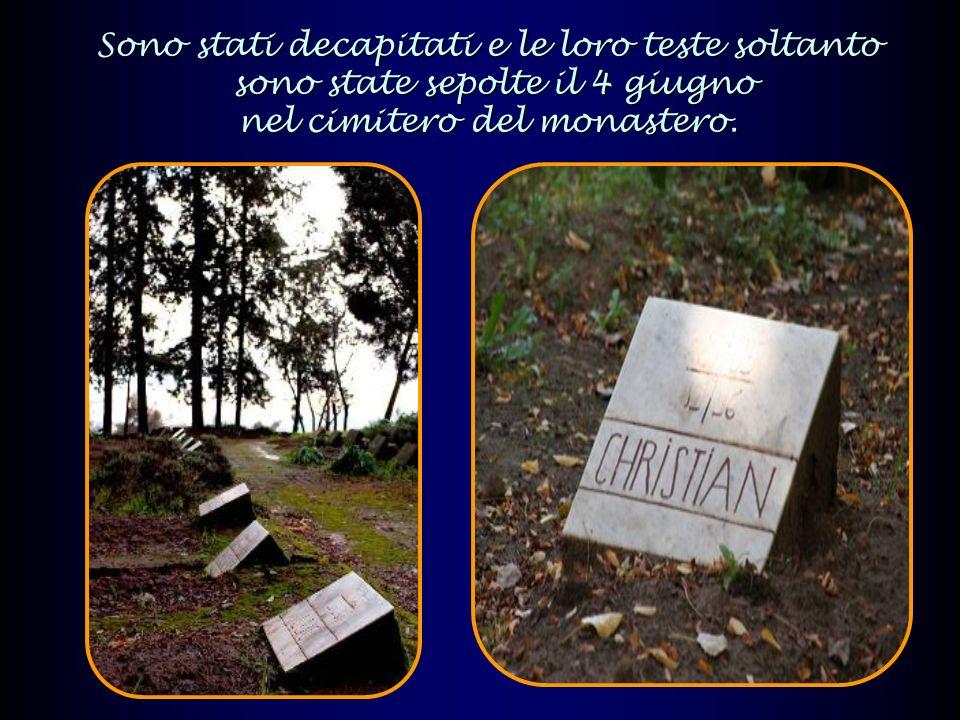 Sono stati decapitati e le loro teste soltanto sono state sepolte il 4 giugno nel cimitero del monastero.