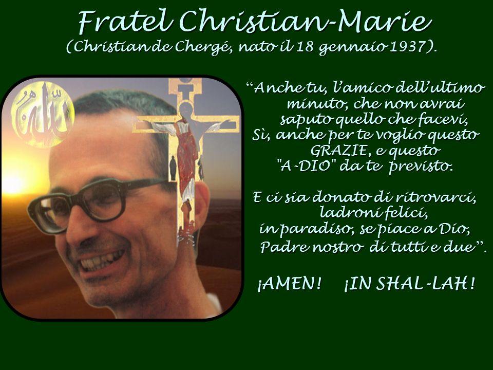 Fratel Christian-Marie (Christian de Chergé, nato il 18 gennaio 1937).
