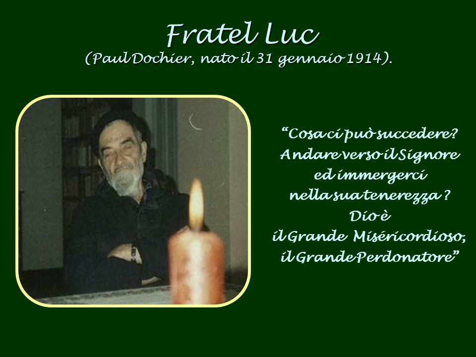 Fratel Luc (Paul Dochier, nato il 31 gennaio 1914).