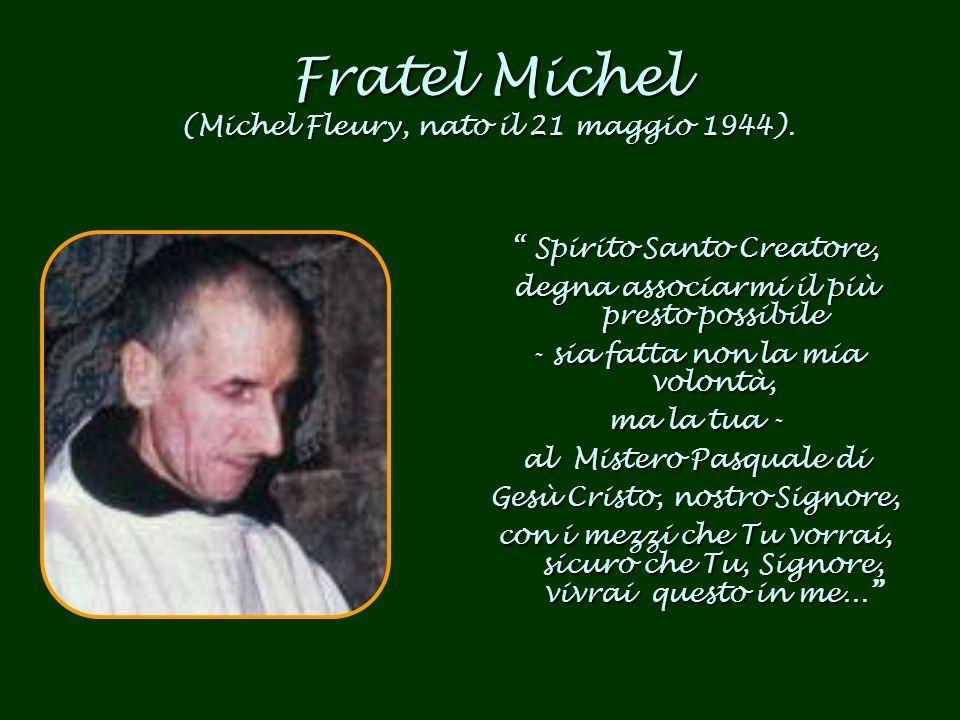 Fratel Michel (Michel Fleury, nato il 21 maggio 1944).