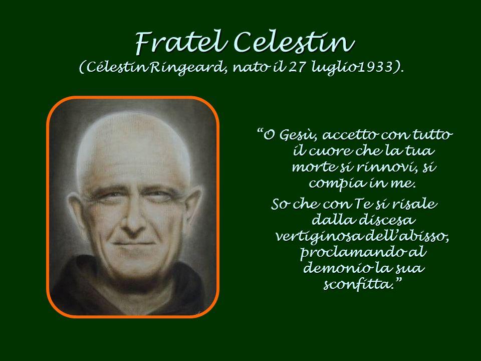 Fratel Celestin (Célestin Ringeard, nato il 27 luglio1933).
