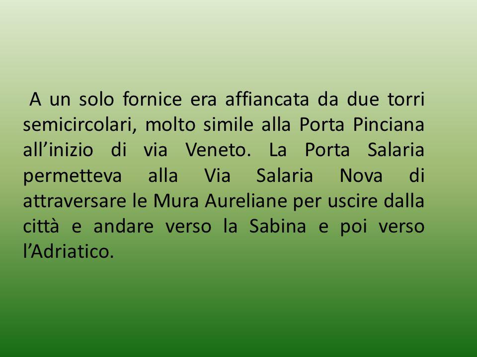 A un solo fornice era affiancata da due torri semicircolari, molto simile alla Porta Pinciana all'inizio di via Veneto.