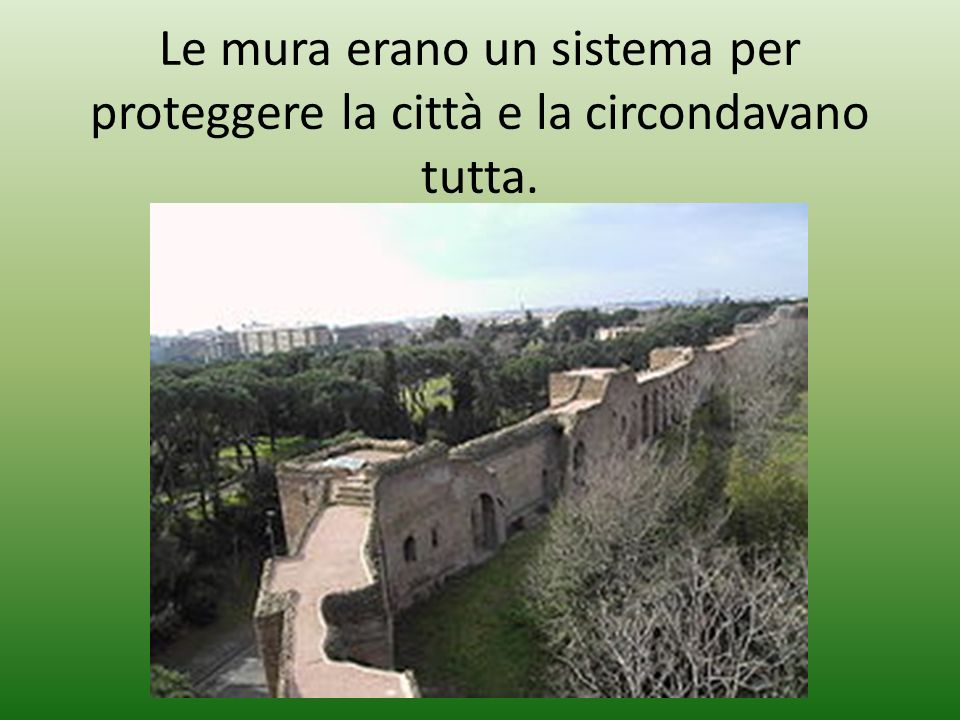 Le mura erano un sistema per proteggere la città e la circondavano tutta.