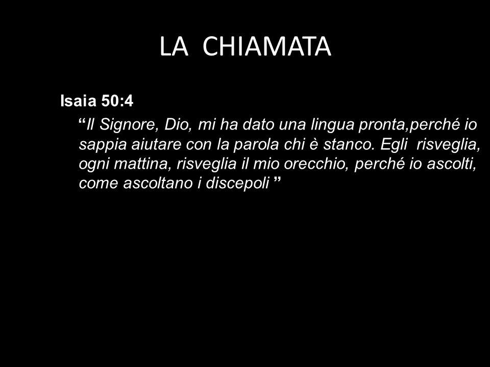 LA CHIAMATA Isaia 50:4.