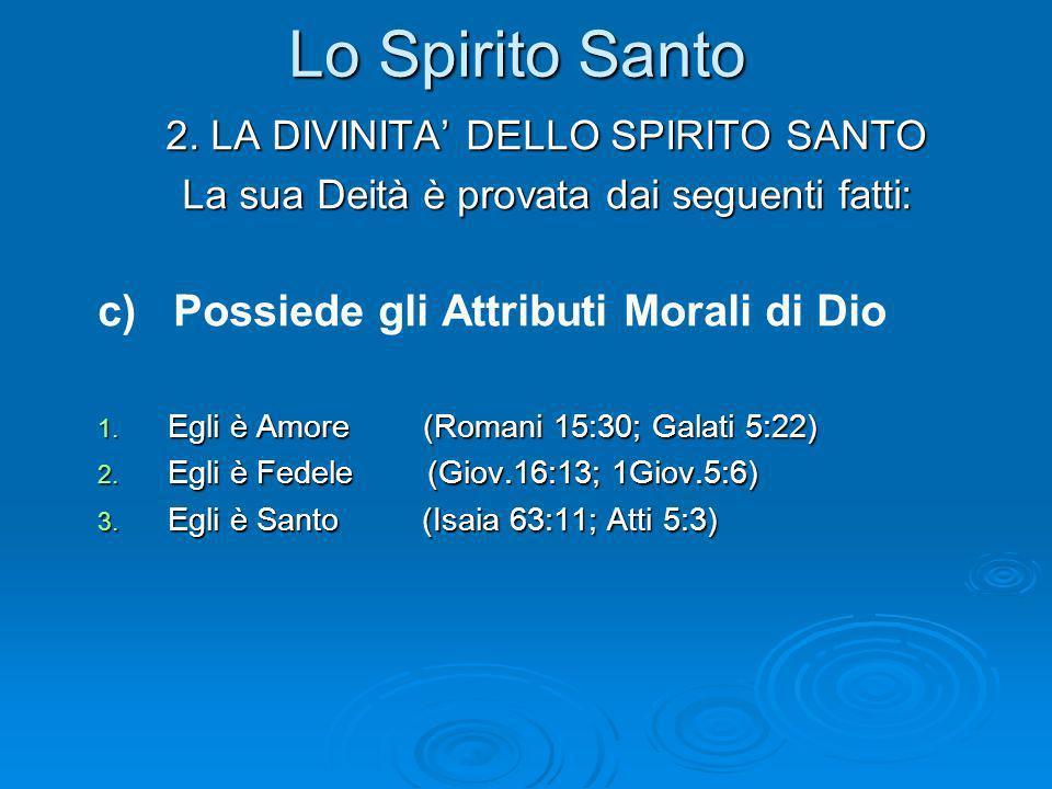 Lo Spirito Santo c) Possiede gli Attributi Morali di Dio