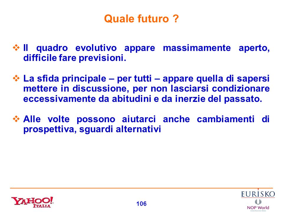 Quale futuro Il quadro evolutivo appare massimamente aperto, difficile fare previsioni.