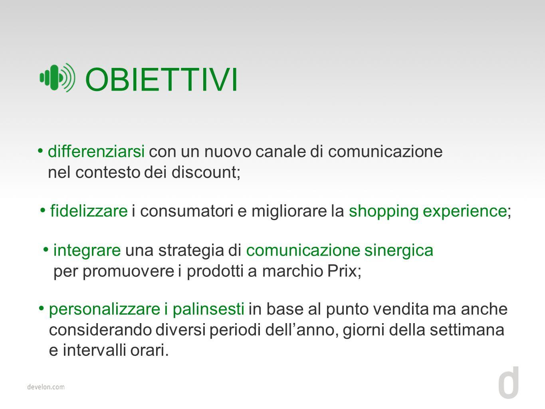 OBIETTIVI differenziarsi con un nuovo canale di comunicazione nel contesto dei discount;