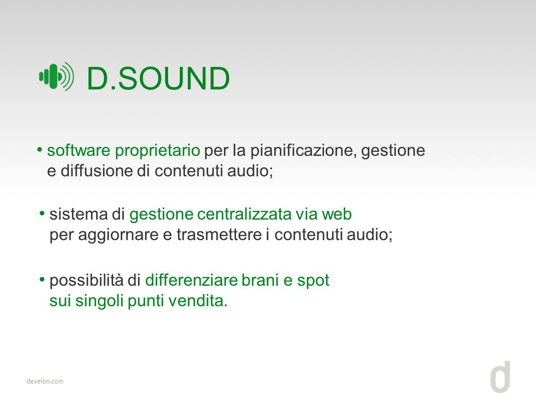 D.SOUND software proprietario per la pianificazione, gestione e diffusione di contenuti audio;