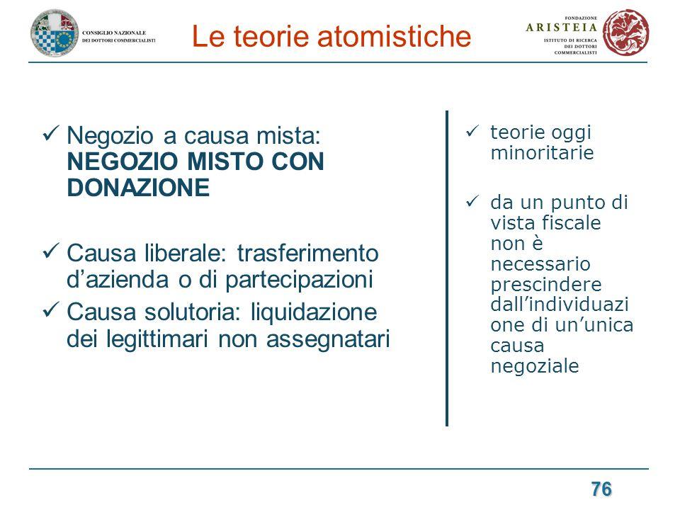Le teorie atomistiche Negozio a causa mista: NEGOZIO MISTO CON DONAZIONE. Causa liberale: trasferimento d'azienda o di partecipazioni.