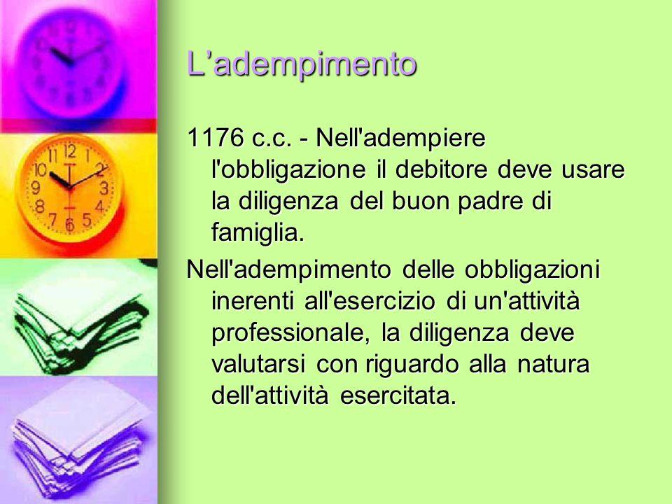 L'adempimento 1176 c.c. - Nell adempiere l obbligazione il debitore deve usare la diligenza del buon padre di famiglia.