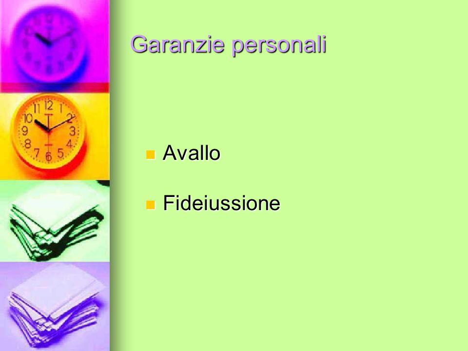 Garanzie personali Avallo Fideiussione