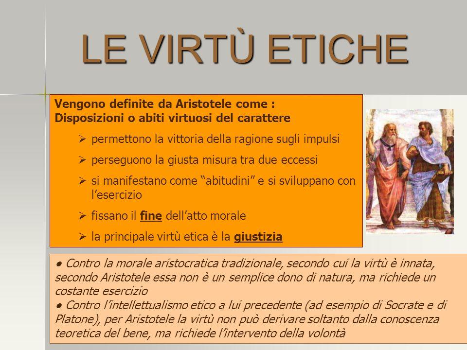 LE VIRTÙ ETICHE Vengono definite da Aristotele come : Disposizioni o abiti virtuosi del carattere.