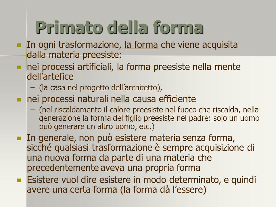 Primato della forma In ogni trasformazione, la forma che viene acquisita dalla materia preesiste: