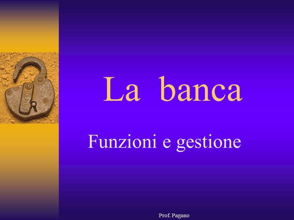 La banca Funzioni e gestione Prof. Pagano