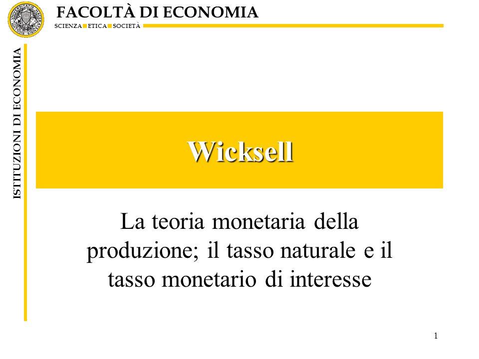 Wicksell La teoria monetaria della produzione; il tasso naturale e il tasso monetario di interesse