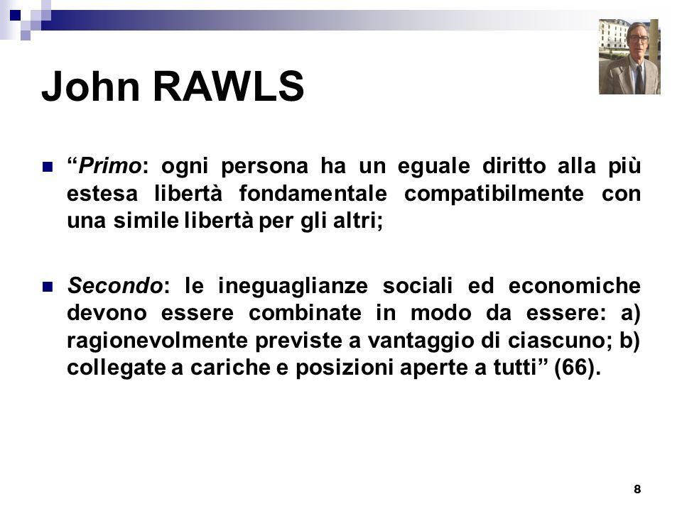 John RAWLS Primo: ogni persona ha un eguale diritto alla più estesa libertà fondamentale compatibilmente con una simile libertà per gli altri;