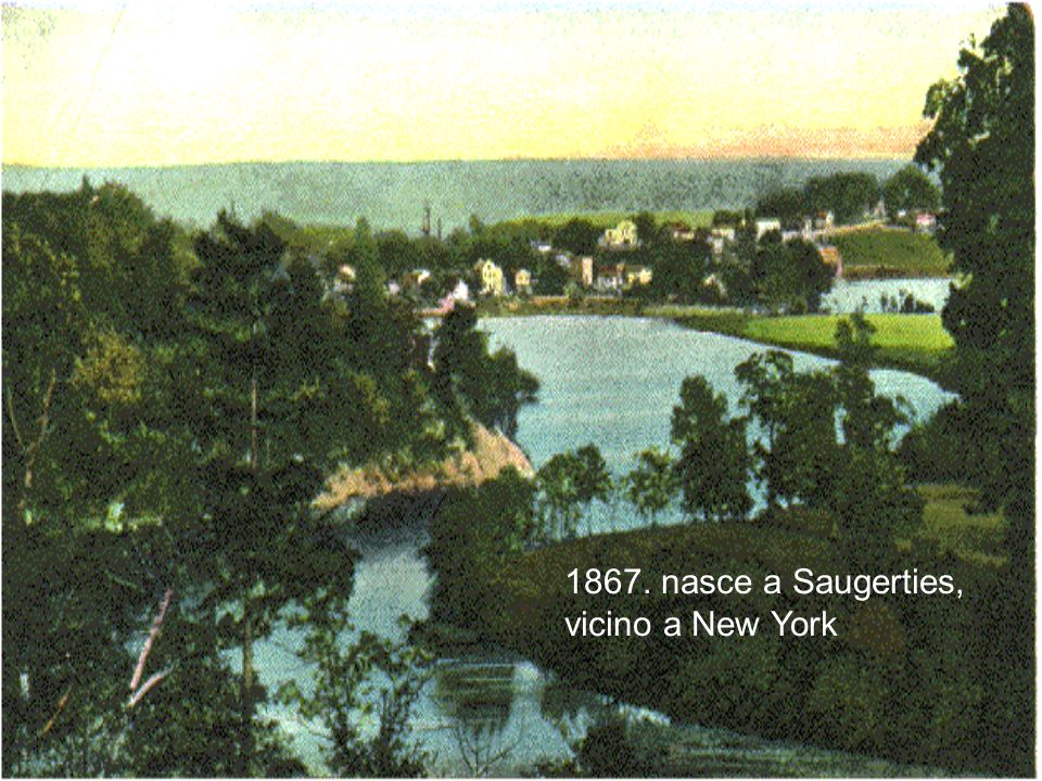 1867. nasce a Saugerties, vicino a New York