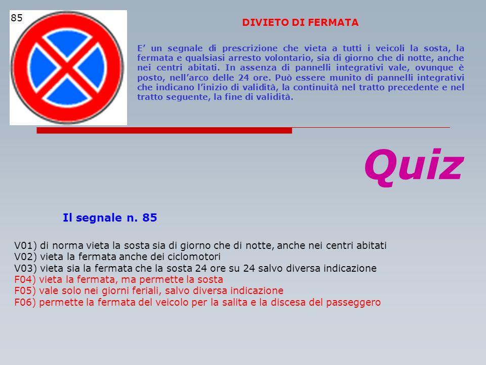Quiz Il segnale n. 85 85 DIVIETO DI FERMATA
