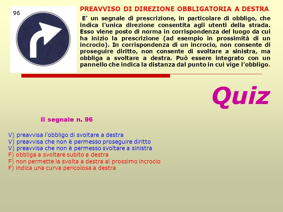 Quiz Il segnale n. 96 PREAVVISO DI DIREZIONE OBBLIGATORIA A DESTRA