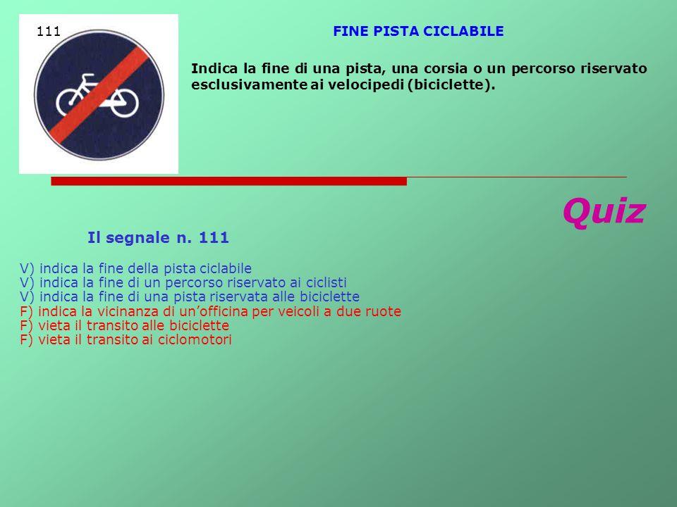 Quiz Il segnale n. 111 111 FINE PISTA CICLABILE