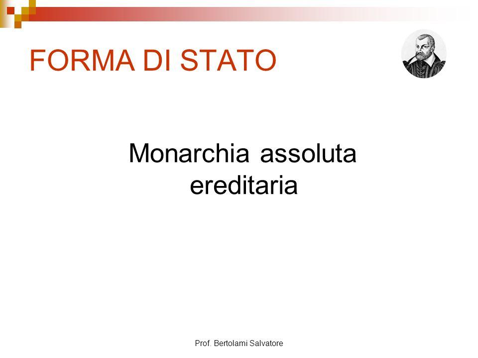 FORMA DI STATO Monarchia assoluta ereditaria Prof. Bertolami Salvatore