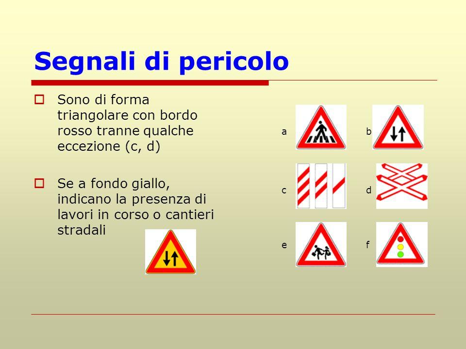 Segnali di pericolo Sono di forma triangolare con bordo rosso tranne qualche eccezione (c, d)