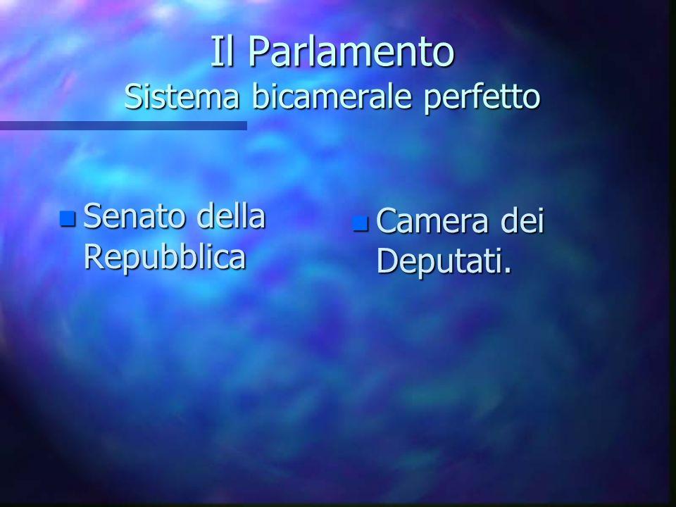 Il Parlamento Sistema bicamerale perfetto