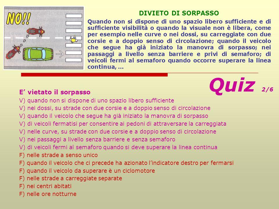 Quiz 2/6 DIVIETO DI SORPASSO E' vietato il sorpasso