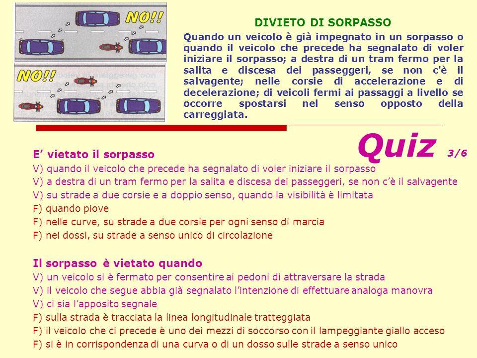 Quiz 3/6 DIVIETO DI SORPASSO E' vietato il sorpasso