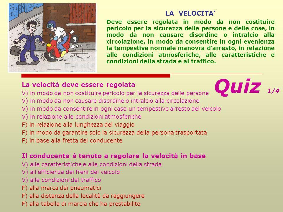 Quiz 1/4 LA VELOCITA' La velocità deve essere regolata