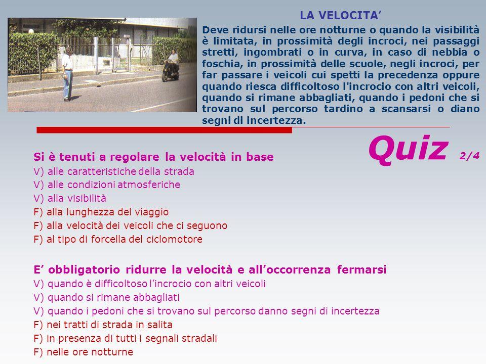 Quiz 2/4 LA VELOCITA' Si è tenuti a regolare la velocità in base
