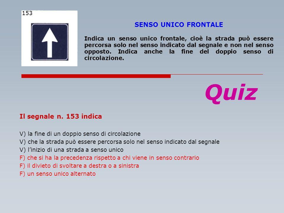 Quiz SENSO UNICO FRONTALE Il segnale n. 153 indica 153