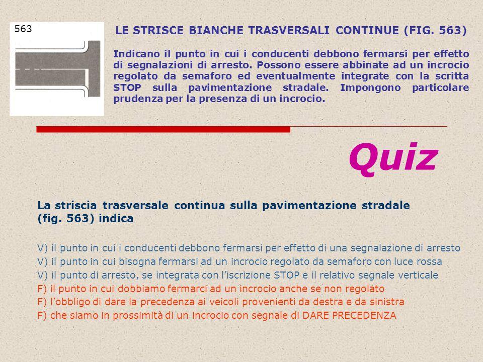 LE STRISCE BIANCHE TRASVERSALI CONTINUE (FIG. 563)