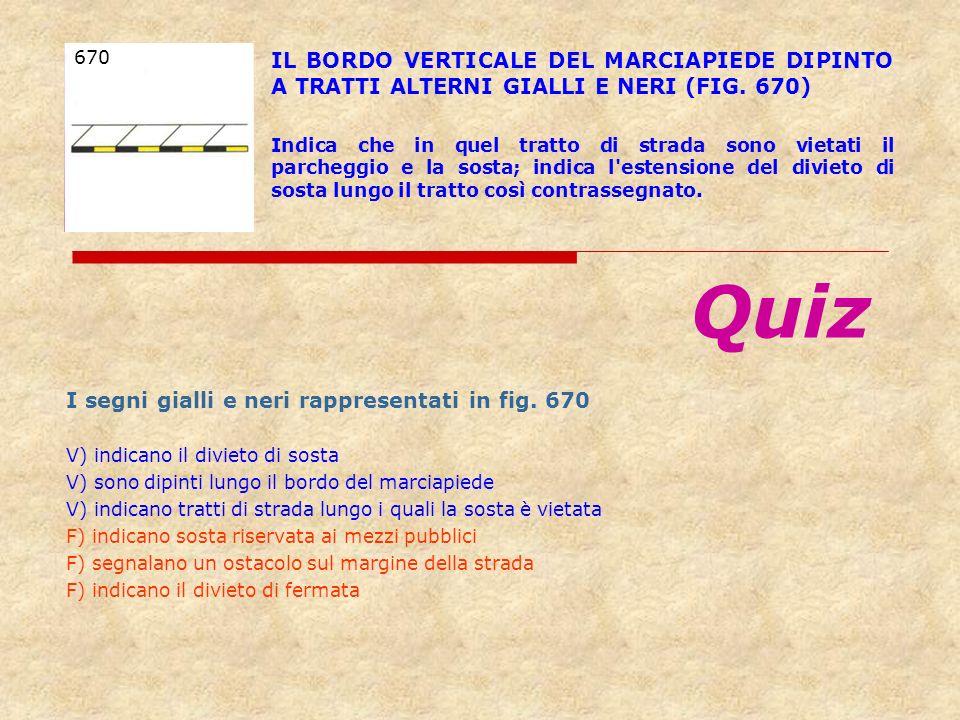 670 IL BORDO VERTICALE DEL MARCIAPIEDE DIPINTO A TRATTI ALTERNI GIALLI E NERI (FIG. 670)