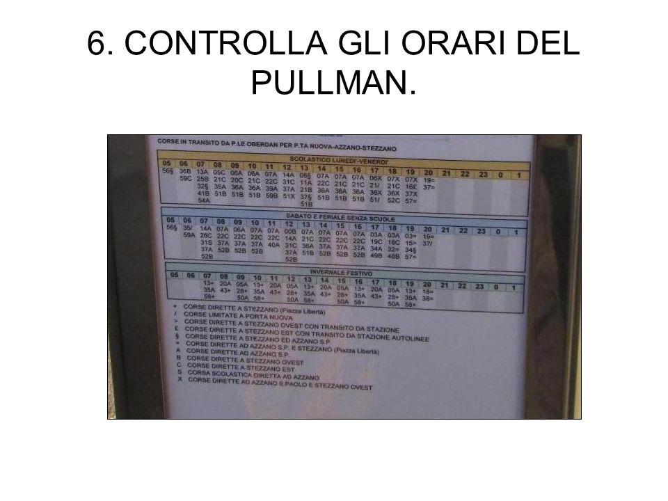 6. CONTROLLA GLI ORARI DEL PULLMAN.