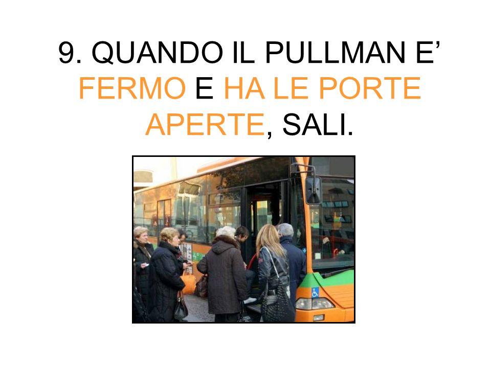 9. QUANDO IL PULLMAN E' FERMO E HA LE PORTE APERTE, SALI.
