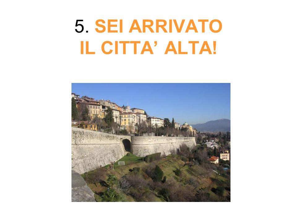 5. SEI ARRIVATO IL CITTA' ALTA!